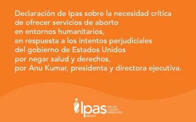 Declaración de Ipas sobre la necesidad crítica de ofrecer servicios de aborto en entornos humanitarios